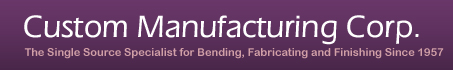 Custom Mfg. Corp. | The Single Source Specialist for Bending, Fabricating and Finishing Since 1957